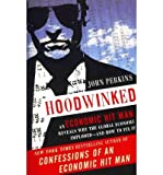 [(Hoodwinked: An Economic Hit Man Reveals Why the World Financial Markets Imploded )] [Author: John Perkins] [Nov-2011]