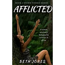 Afflicted: A woman missionary kidnapped by terrorists in Africa (Storm Tossed Book 2)