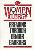 Women Clergy : Breaking through Gender Barriers, Lehman, Edward C., Jr., 0887380719