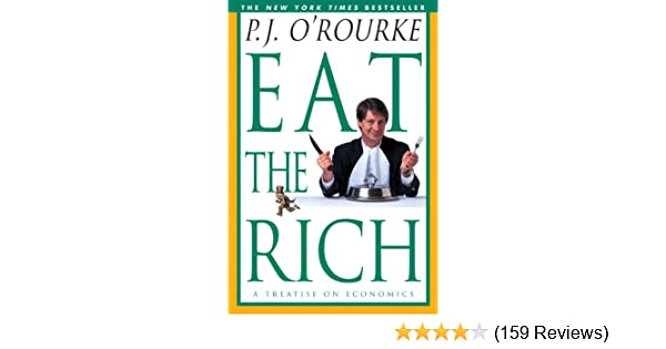 Eat the rich a treatise on economics orourke p j kindle eat the rich a treatise on economics orourke p j kindle edition by p j orourke humor entertainment kindle ebooks amazon fandeluxe Images