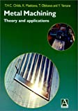 Metal Machining : Theory and Applications, Childs, Thomas and Maekawa, Katsuhiro, 0470392452