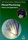 Metal Machining : Theory and Applications, Childs, Thomas and Maekawa, Katsuhiro, 0470392452