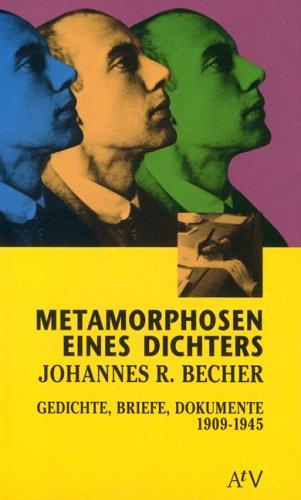 Metamorphosen eines Dichters: Johannes R. Becher. Gedichte, Briefe, Dokumente 1909-1945.