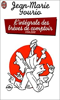 L'intégrale des brèves de comptoir 1998-2000 par Jean-Marie Gourio