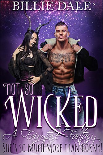 Not So Wicked: A Fairytale Inspired Romantic Comedy (A Fairytale Fantasy Book 2)