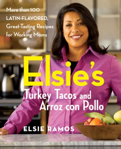 Elsies Turkey Tacos and Arroz con Pollo: More than 100 Latin-Flavored, Great-Tasting Recipes for Working Moms (Best Puerto Rican Turkey Recipe)