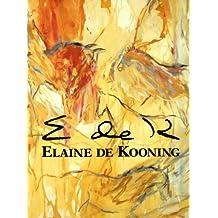 Elaine De Kooning: Essays by Lawrence Campbell, Helen a Harrison, Rose Slivka