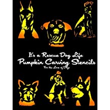 It's a Rescue Dog Life Pumpkin Carving Stencils: For the Love of Dogs (Dog Pumpkin Carving Stencils)
