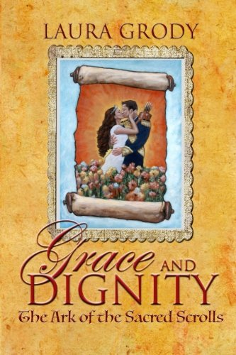 Grace and Dignity: The Ark of the Sacred Scrolls (Volume 1)