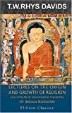 Lectures on the Origin and Growth of Religion As Illustrated by Some Points in the History of Indian Buddhism, Davids, Thomas William Rhys, 1402185472