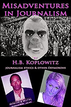 Misadventures in Journalism: journalism ethics and other oxymorons by [Koplowitz, H.B.]