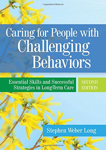 Caring for People with Challenging Behaviors: Essential Skills and Successful Strategies in Long-Term Care (Leadership And Management Theories In Health Care)