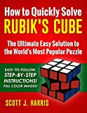 How to Quickly Solve Rubik's Cube: The Ultimate Easy Solution to the World's Most Popular Puzzle - Easy-to-Follow, Step-by-Step Instructions! Full Color Images!