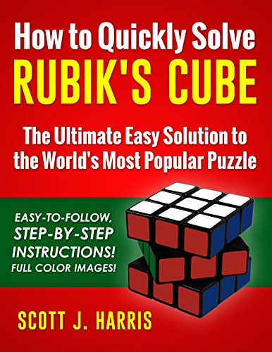 (How to Quickly Solve Rubik's Cube: The Ultimate Easy Solution to the World's Most Popular Puzzle - Easy-to-Follow, Step-by-Step Instructions! Full Color Images!)