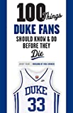 100 Things Duke Fans Should Know & Do Before They Die (100 Things...Fans Should Know)