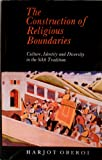 The Construction of Religious Boundaries : Culture, Identify and Diversity in the Sikh Tradition, Oberoi, Harjot, 0195632885