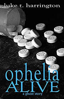 Ophelia, Alive: A Novel of Literary Horror & Suspense by [Harrington, Luke T.]