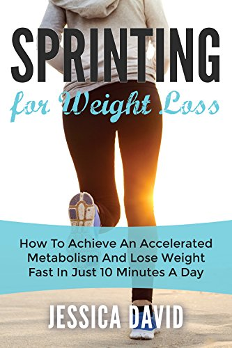Accelerate Trainer - Sprinting For Weight Loss: How To Achieve An Accelerated Metabolism And Lose Weight Fast In Just 10 Minutes A Day (Weight Loss Tips, Running For Weight Loss, Losing Weight Fast)