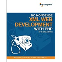 No Nonsense XML Web Development With PHP: Master PHP 5's Powerful New XML Functionality
