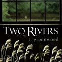 Two Rivers Audiobook by T. Greenwood Narrated by Joel Richards