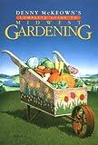 Denny McKeown's Complete Guide to Midwest Gardening, Denny McKeown, 0878333827