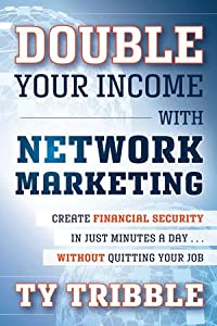 Double Your Income with Network Marketing: Create Financial Security in Just Minutes a DayÂwithout Quitting Your Job by Wiley