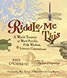 Riddle Me This: A World Treasury of Word Puzzles, Folk Wisdom, and Literary Conundrums