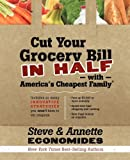 {CUT YOUR GROCERY BILL IN HALF WITH AMERICA'S CHEAPEST FAMILY} BY Economides, Steve (Author )Cut Your Grocery Bill in Half with America's Cheapest Family: Includes So Many Innovative Strategies You Won't Have to Cut Coupons(Paperback)