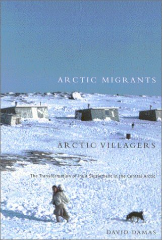 Download Arctic Migrants/Arctic Villagers: The Transformation of Inuit Settlement in the Central Arctic (McGill-Queen's Native and Northern Series) pdf