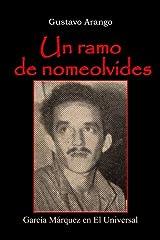 Un ramo de nomeolvides: Garcia Marquez en El Universal (Spanish Edition) Paperback