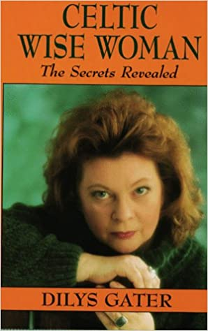 Celtic Wise Woman: The Secrets Revealed