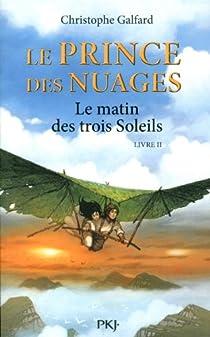Le Prince des Nuages, tome 2 : Le matin des trois Soleils par Galfard