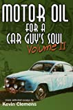 Motor Oil For A Car Guy's Soul, Volume II