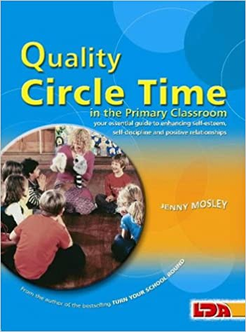 Epub Gratis Quality Circle Time In The Primary Classroom: Your Essential Guide To Enhancing Self-esteem, Self-discipline And Positive Relationships