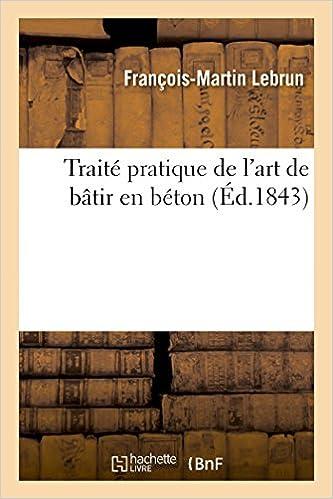 Traité pratique de l'art de bâtir en béton (Savoirs Et Traditions)