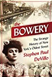 The Bowery: The Strange History of New York's Oldest Street