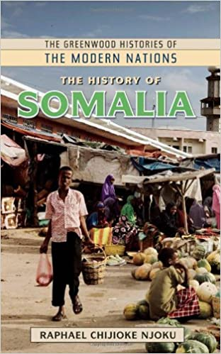 The History of Somalia (The Greenwood Histories of the Modern Nations)
