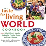 The Taste for Living World Cookbook: More of Mike Milken's Favorite Recipes for Fighting Cancer and Heart Disease