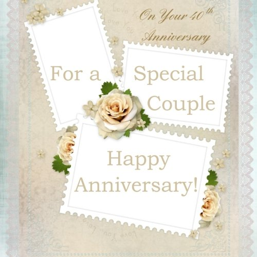 Download To a Special Couple, On Your 40th Anniversary: Happy Anniversary Gift Book; 40th Wedding Anniversary Gifts in al; 40th Wedding Anniversary in all D; ... Card in al; 40th Anniversary Card in Of pdf