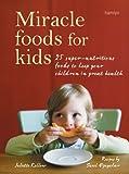 Miracle Foods for Kids, Juliette Kellow, 0600592839