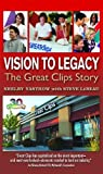 img - for Vision To Legacy: The Great Clips Story by Shelby Yastrow (2013-11-03) book / textbook / text book