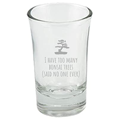 Funny Bonsai Shot Glass - Bonsai Grower Gift - Too Many Bonsai Trees, Said No One Ever: Kitchen & Dining