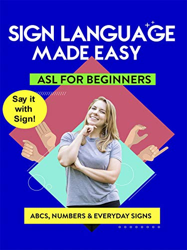 American Sign Language Made Easy - Learn ABCs, Numbers, Fingerspelling, Colors, Grammar Basics & Everyday Useful Signs
