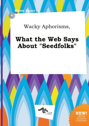 Wacky Aphorisms, What the Web Says about Seedfolks