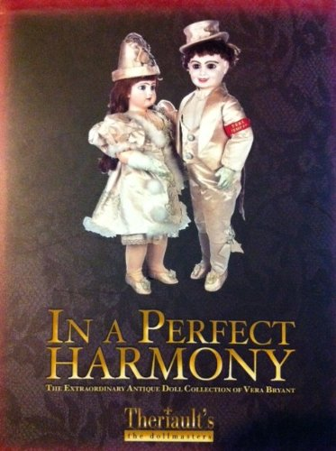 In A Perfect Harmony The Extraordinary Antique Doll Collection of Vera Bryant