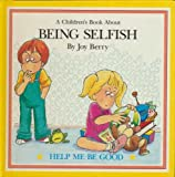 A Children's Book About BEING SELFISH