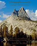 A photographer's Journal:Language of the Heart And Eye: The Sierra Nevada Range: Volume 1