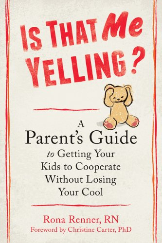 Download Is That Me Yelling?: A Parent's Guide to Getting Your Kids to Cooperate Without Losing Your Cool ebook