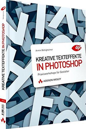 Kreative Texteffekte in Photoshop - Praxisworkshops für Gestalter (DPI Grafik) Taschenbuch – 1. Juni 2011 Armin Böttigheimer Addison-Wesley Verlag 382733070X Anwendungs-Software