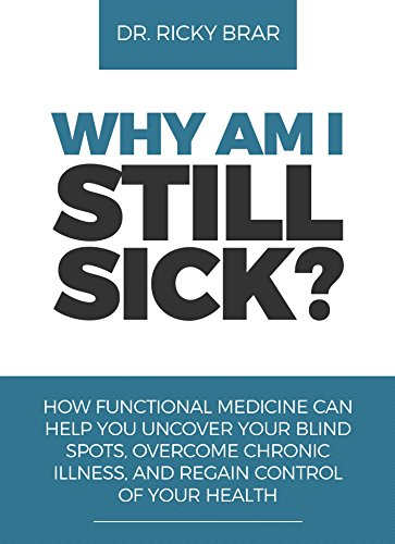 Why Am I Still Sick?: How Functional Medicine Can Help You Uncover Your Blind Spots, Overcome Chronic Illness, and Regain Control of Your Health